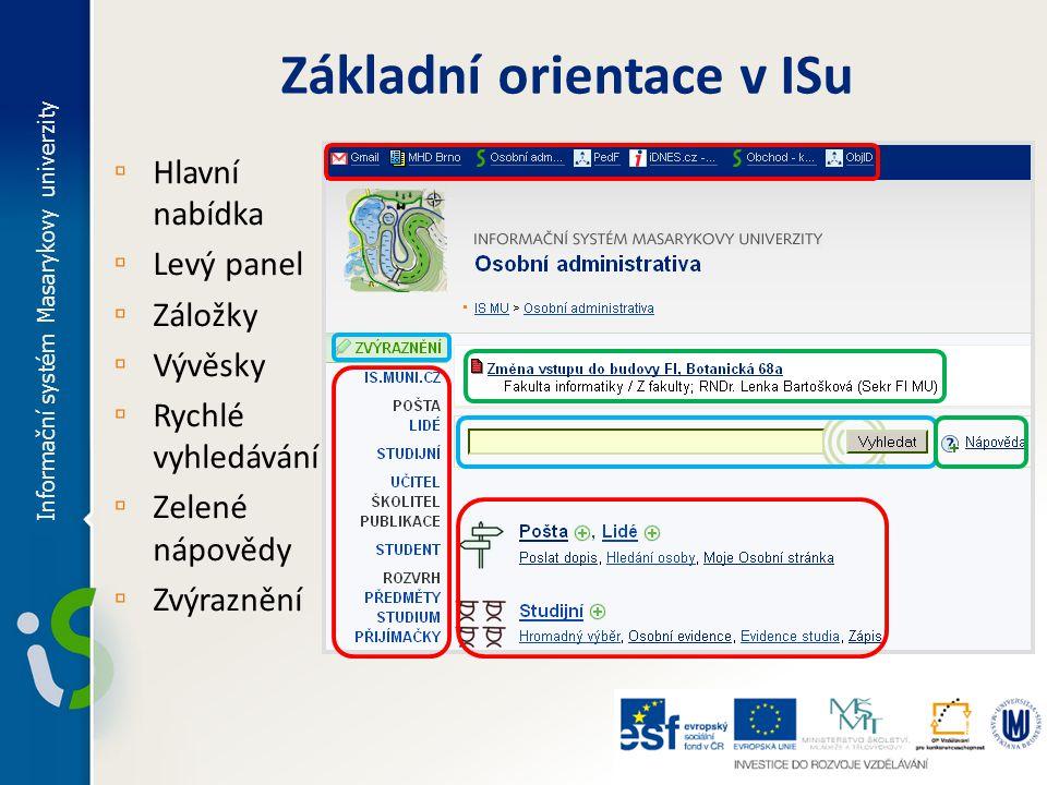 Základní orientace v ISu ▫ Hlavní nabídka ▫ Levý panel ▫ Záložky ▫ Vývěsky ▫ Rychlé vyhledávání ▫ Zelené nápovědy ▫ Zvýraznění Informační systém Masarykovy univerzity