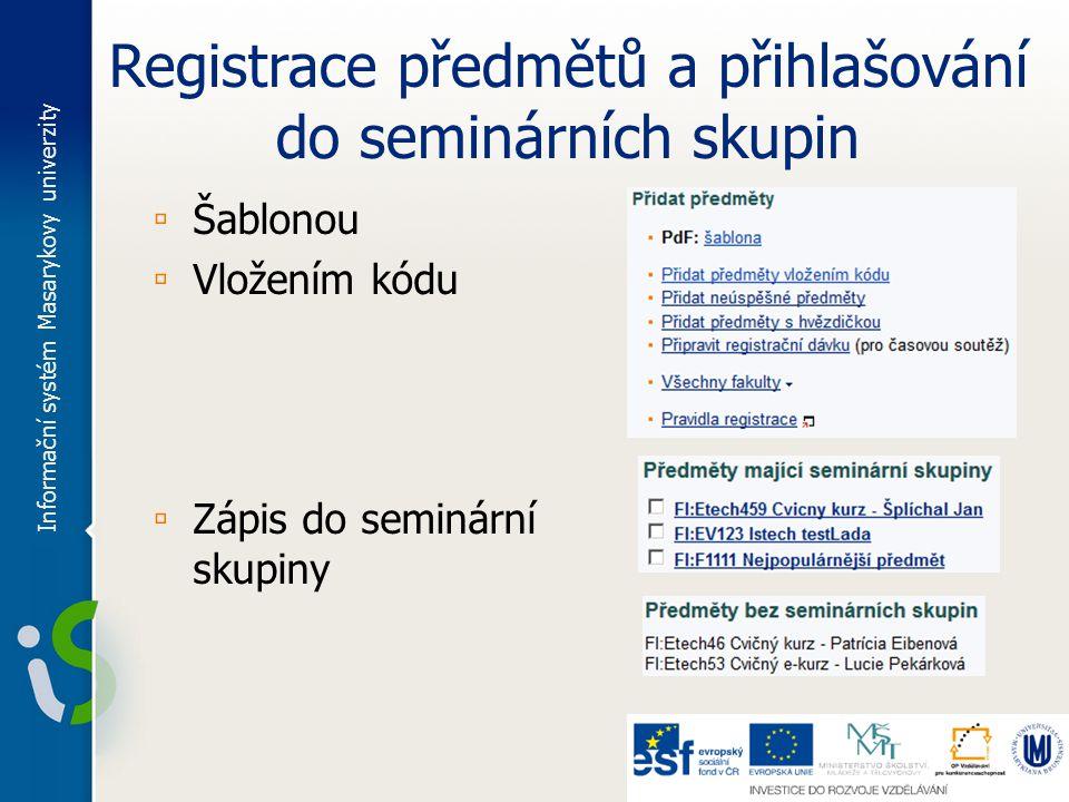 Registrace předmětů a přihlašování do seminárních skupin ▫ Šablonou ▫ Vložením kódu ▫ Zápis do seminární skupiny Informační systém Masarykovy univerzity