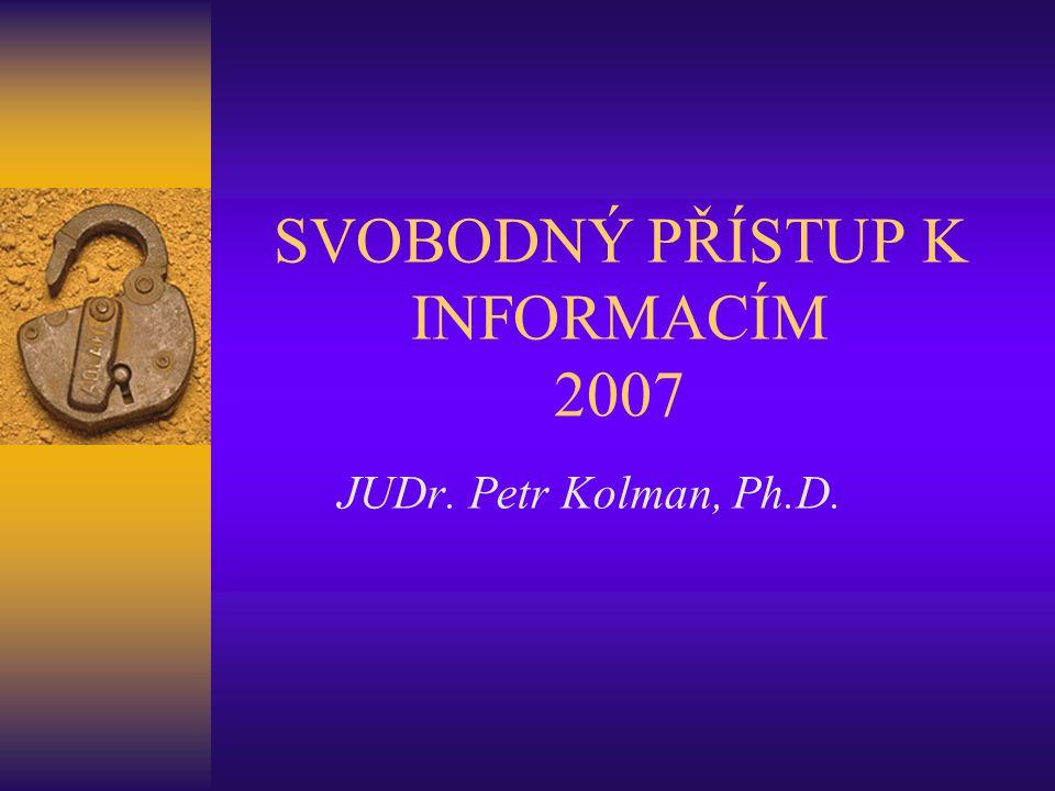 SVOBODNÝ PŘÍSTUP K INFORMACÍM 2007 JUDr. Petr Kolman, Ph.D.