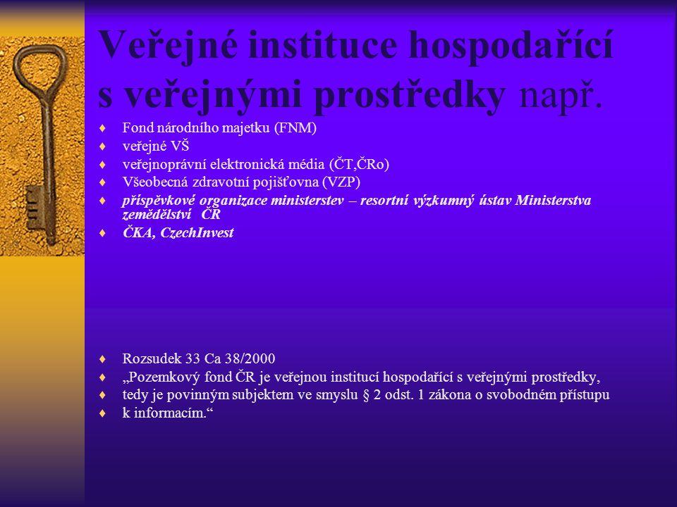 Veřejné instituce hospodařící s veřejnými prostředky např.  Fond národního majetku (FNM)  veřejné VŠ  veřejnoprávní elektronická média (ČT,ČRo)  V