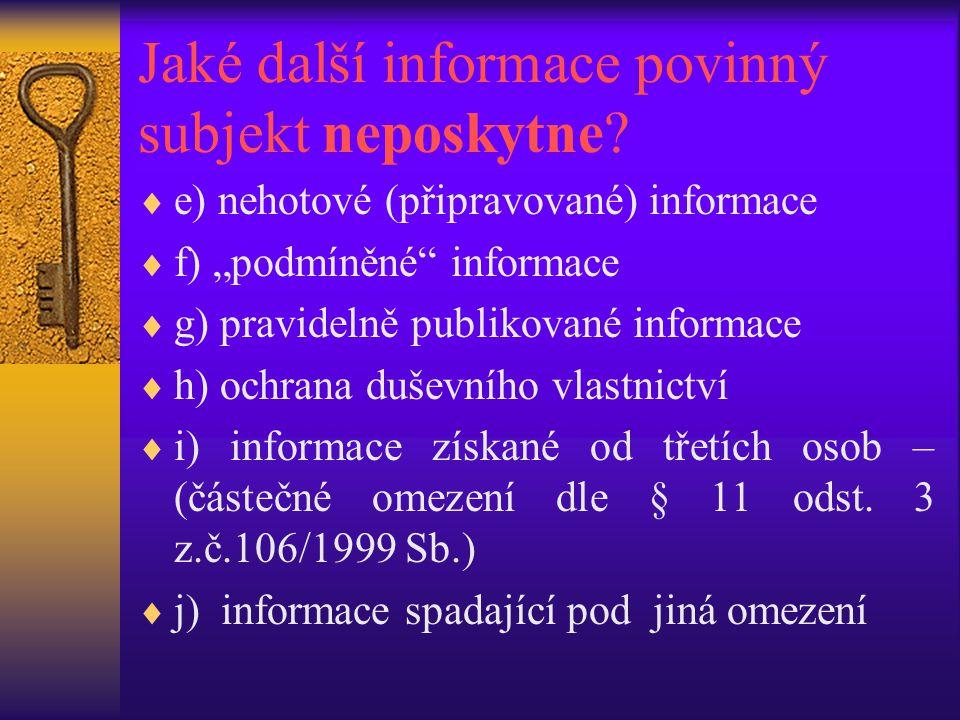 """Jaké další informace povinný subjekt neposkytne?  e) nehotové (připravované) informace  f) """"podmíněné"""" informace  g) pravidelně publikované informa"""