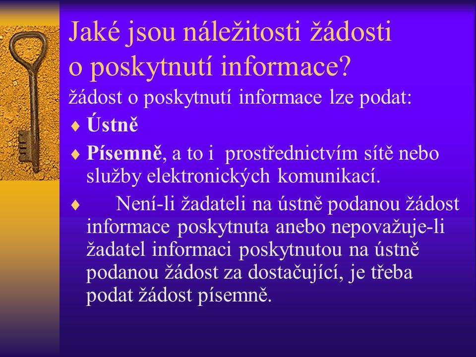 Jaké jsou náležitosti žádosti o poskytnutí informace? žádost o poskytnutí informace lze podat:  Ústně  Písemně, a to i prostřednictvím sítě nebo slu