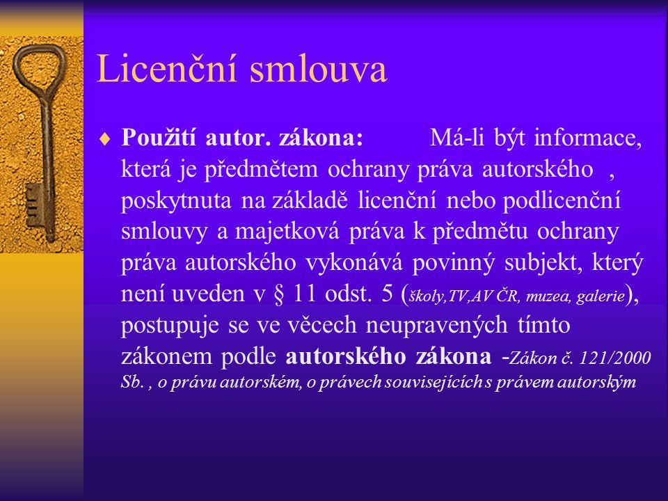 Licenční smlouva  Použití autor. zákona: Má-li být informace, která je předmětem ochrany práva autorského, poskytnuta na základě licenční nebo podlic