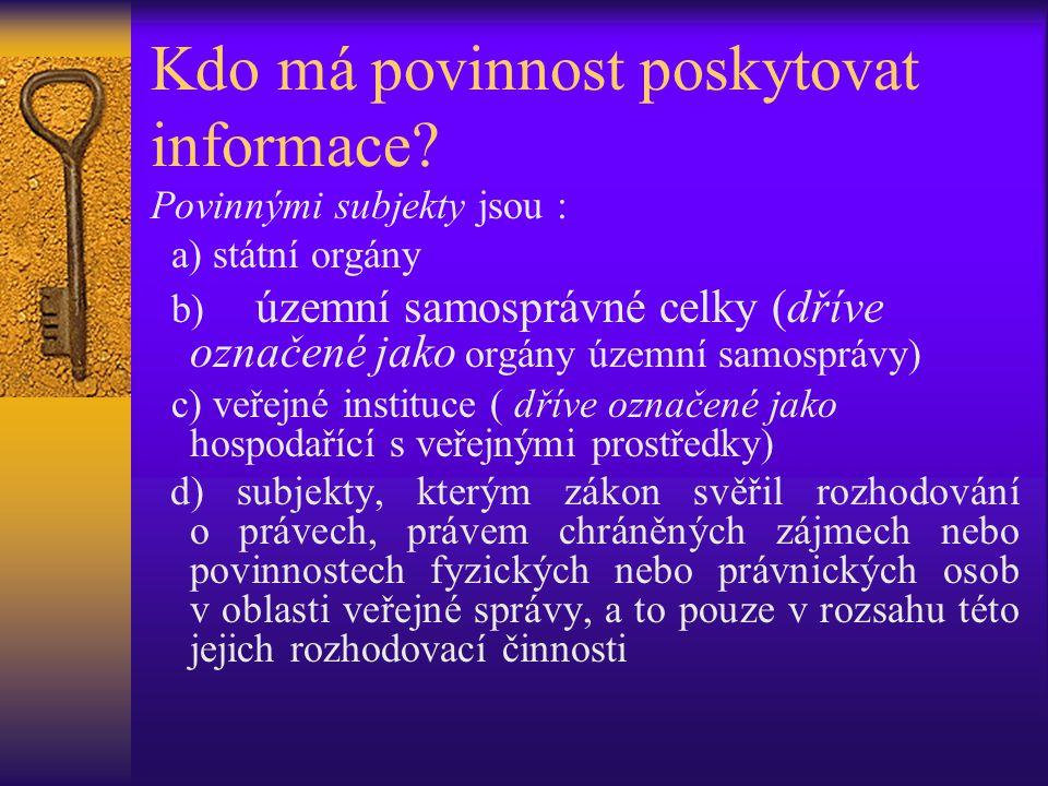 Kdo má povinnost poskytovat informace? Povinnými subjekty jsou : a) státní orgány b) územní samosprávné celky (dříve označené jako orgány územní samos