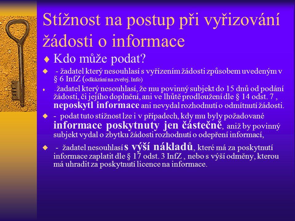 Stížnost na postup při vyřizování žádosti o informace  Kdo může podat?  - žadatel který nesouhlasí s vyřízením žádosti způsobem uvedeným v § 6 InfZ