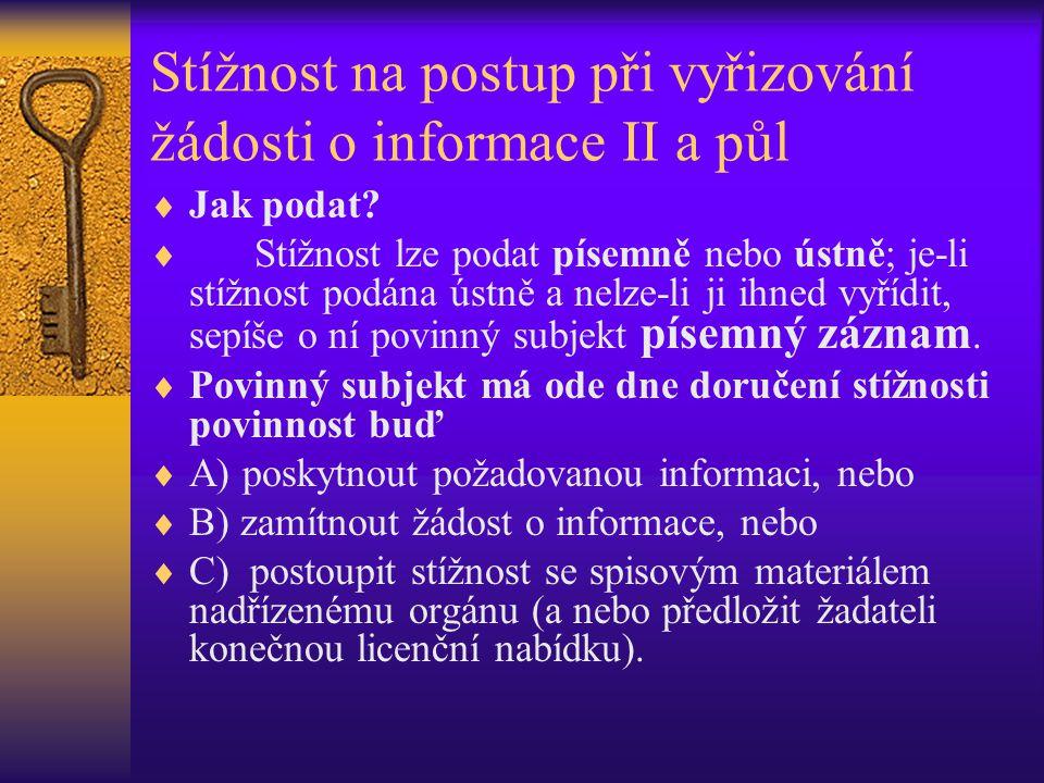 Stížnost na postup při vyřizování žádosti o informace II a půl  Jak podat?  Stížnost lze podat písemně nebo ústně; je-li stížnost podána ústně a nel