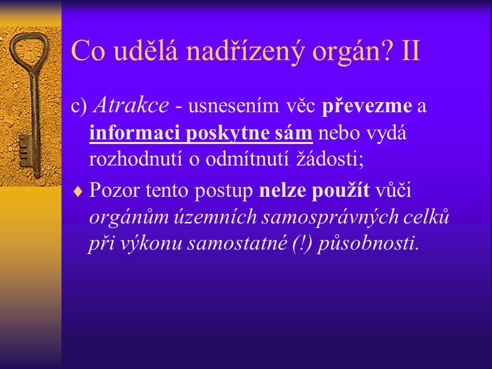 Co udělá nadřízený orgán? II c) Atrakce - usnesením věc převezme a informaci poskytne sám nebo vydá rozhodnutí o odmítnutí žádosti;  Pozor tento post