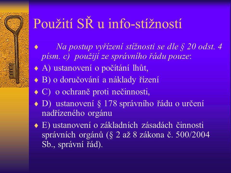 Použití SŘ u info-stížností  Na postup vyřízení stížnosti se dle § 20 odst. 4 písm. c) použijí ze správního řádu pouze:  A) ustanovení o počítání lh