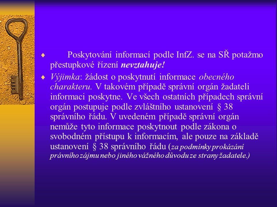  Poskytování informací podle InfZ. se na SŘ potažmo přestupkové řízení nevztahuje!  Výjimka: žádost o poskytnutí informace obecného charakteru. V ta