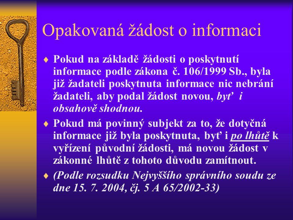 Opakovaná žádost o informaci  Pokud na základě žádosti o poskytnutí informace podle zákona č. 106/1999 Sb., byla již žadateli poskytnuta informace ni