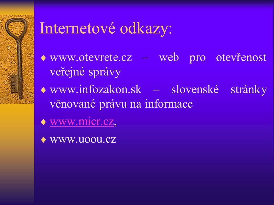 Internetové odkazy:  www.otevrete.cz – web pro otevřenost veřejné správy  www.infozakon.sk – slovenské stránky věnované právu na informace  www.mic