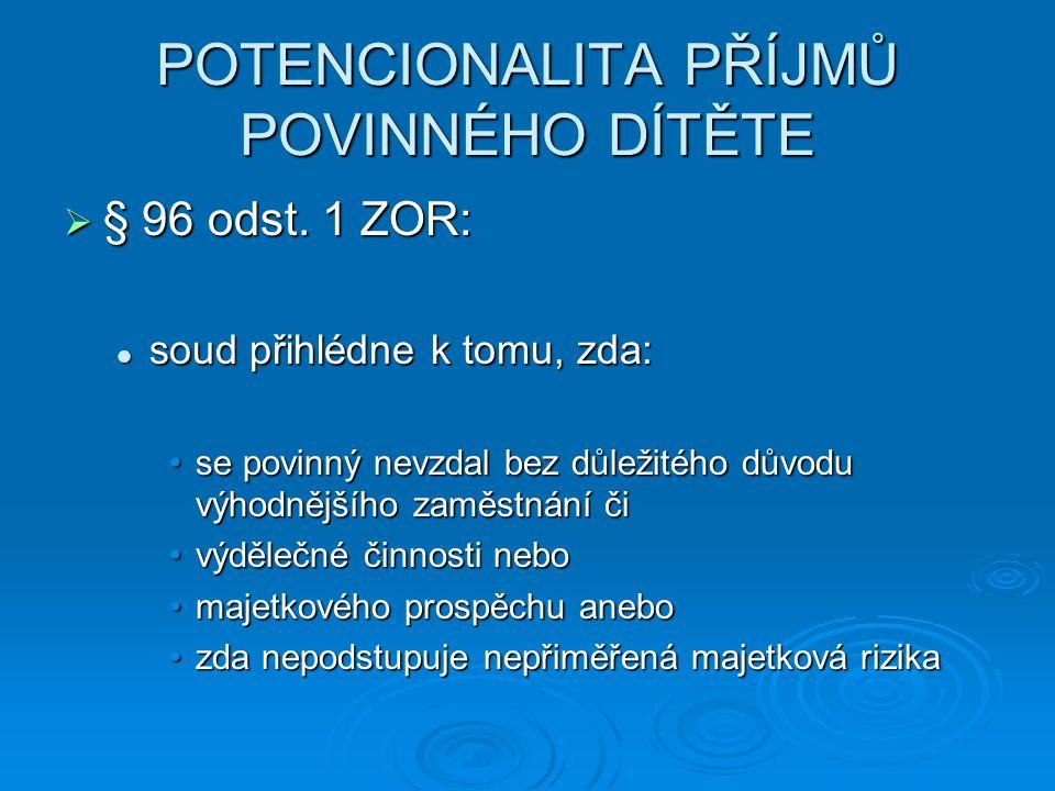 POTENCIONALITA PŘÍJMŮ POVINNÉHO DÍTĚTE  § 96 odst.