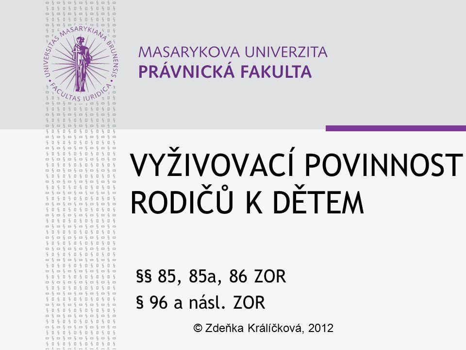 VYŽIVOVACÍ POVINNOST RODIČŮ K DĚTEM §§ 85, 85a, 86 ZOR § 96 a násl. ZOR © Zdeňka Králíčková, 2012