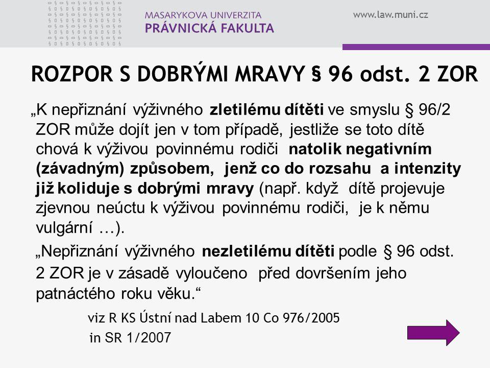 """www.law.muni.cz """"…pokud dojde k dlouhodobému vyloučení jednoho z rodičů ze styku s nezletilými dětmi, který to následně považuje za újmu na svých rodičovských právech, nelze tento důsledek přičítat nezletilým dětem a přiznání výživného ze strany vyloučeného rodiče pak není v rozporu s dobrými mravy… viz R KS České Budějovice 5 Co 2661/1999 in PR 7/2000"""