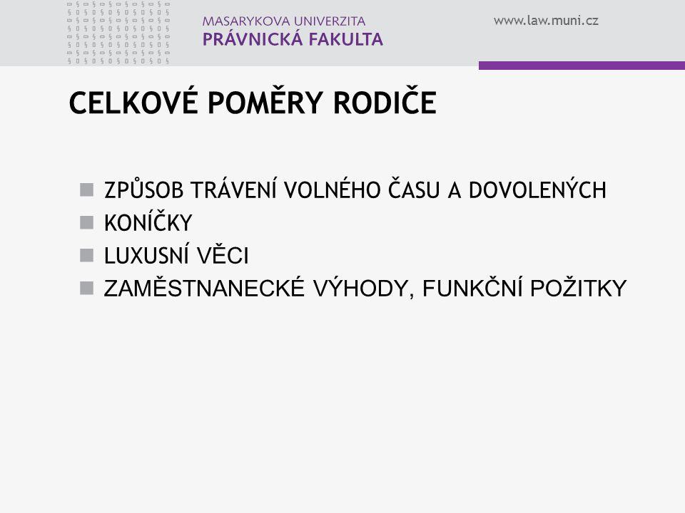 www.law.muni.cz CELKOVÉ POMĚRY RODIČE ZPŮSOB TRÁVENÍ VOLNÉHO ČASU A DOVOLENÝCH KONÍČKY LUXUSNÍ VĚCI ZAMĚSTNANECKÉ VÝHODY, FUNKČNÍ POŽITKY