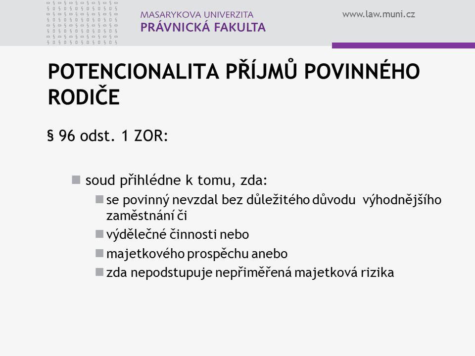 www.law.muni.cz POTENCIONALITA PŘÍJMŮ POVINNÉHO RODIČE § 96 odst. 1 ZOR: soud přihlédne k tomu, zda: se povinný nevzdal bez důležitého důvodu výhodněj