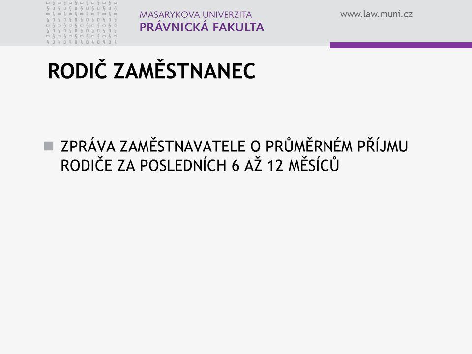 www.law.muni.cz RODIČ ZAMĚSTNANEC ZPRÁVA ZAMĚSTNAVATELE O PRŮMĚRNÉM PŘÍJMU RODIČE ZA POSLEDNÍCH 6 AŽ 12 MĚSÍCŮ