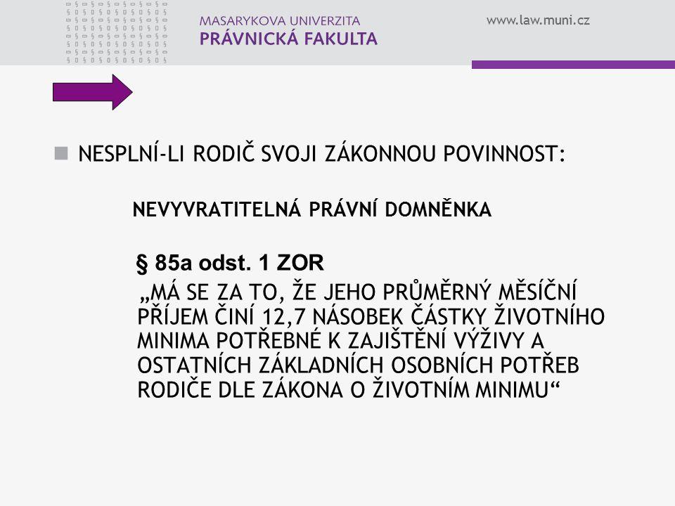 """www.law.muni.cz NESPLNÍ-LI RODIČ SVOJI ZÁKONNOU POVINNOST: NEVYVRATITELNÁ PRÁVNÍ DOMNĚNKA § 85a odst. 1 ZOR """"MÁ SE ZA TO, ŽE JEHO PRŮMĚRNÝ MĚSÍČNÍ PŘÍ"""