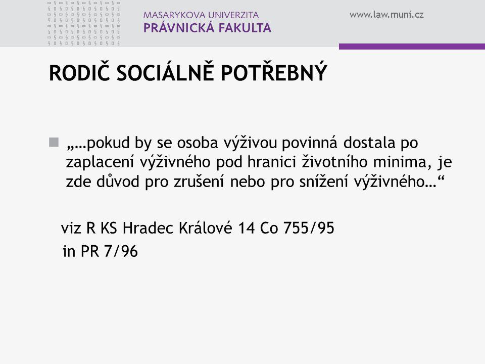 """www.law.muni.cz RODIČ SOCIÁLNĚ POTŘEBNÝ """"…pokud by se osoba výživou povinná dostala po zaplacení výživného pod hranici životního minima, je zde důvod"""