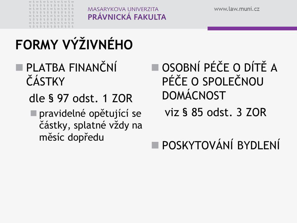 www.law.muni.cz FORMY VÝŽIVNÉHO PLATBA FINANČNÍ ČÁSTKY dle § 97 odst. 1 ZOR pravidelné opětující se částky, splatné vždy na měsíc dopředu OSOBNÍ PÉČE