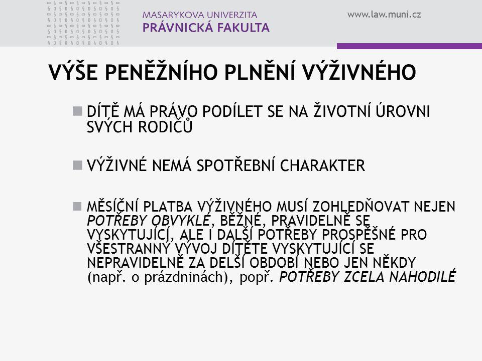 www.law.muni.cz VÝŠE PENĚŽNÍHO PLNĚNÍ VÝŽIVNÉHO DÍTĚ MÁ PRÁVO PODÍLET SE NA ŽIVOTNÍ ÚROVNI SVÝCH RODIČŮ VÝŽIVNÉ NEMÁ SPOTŘEBNÍ CHARAKTER MĚSÍČNÍ PLATB