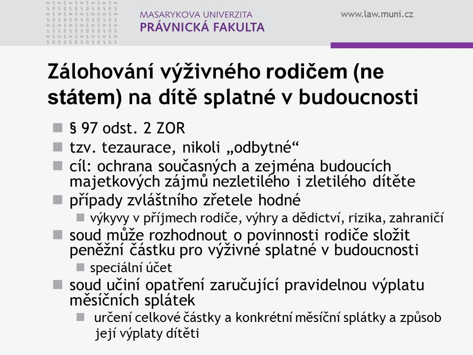 """www.law.muni.cz Zálohování výživného rodičem (ne státem) na dítě splatné v budoucnosti § 97 odst. 2 ZOR tzv. tezaurace, nikoli """"odbytné"""" cíl: ochrana"""