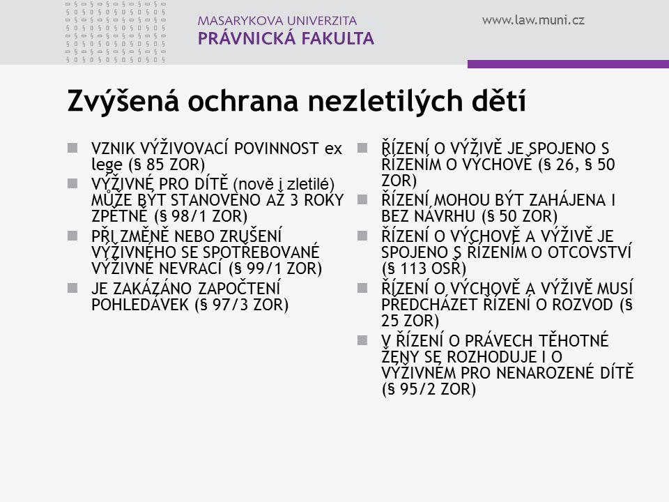 www.law.muni.cz Zvýšená ochrana nezletilých dětí VZNIK VÝŽIVOVACÍ POVINNOST ex lege (§ 85 ZOR) VÝŽIVNÉ PRO DÍTĚ (nově i zletilé) MŮŽE BÝT STANOVENO AŽ