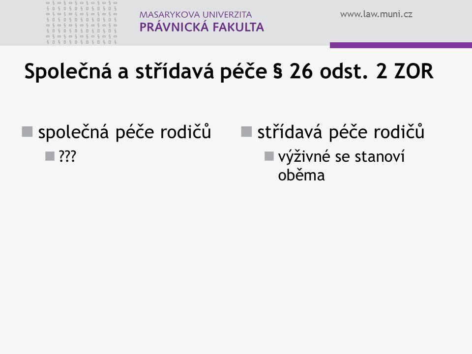 www.law.muni.cz Společná a střídavá péče § 26 odst. 2 ZOR společná péče rodičů ??? střídavá péče rodičů výživné se stanoví oběma