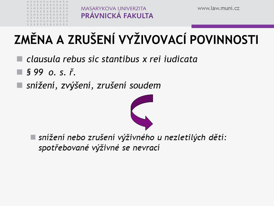 www.law.muni.cz ZMĚNA A ZRUŠENÍ VYŽIVOVACÍ POVINNOSTI clausula rebus sic stantibus x rei iudicata § 99 o.