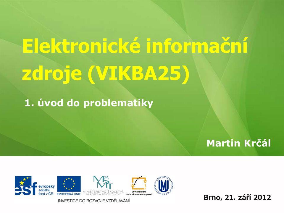 Elektronické informační zdroje (VIKBA25) Martin Krčál EIZ - kurz pro studenty KISK FF MUBrno, 21.