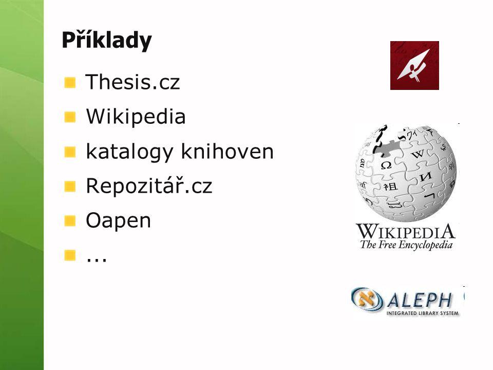 Příklady Thesis.cz Wikipedia katalogy knihoven Repozitář.cz Oapen...