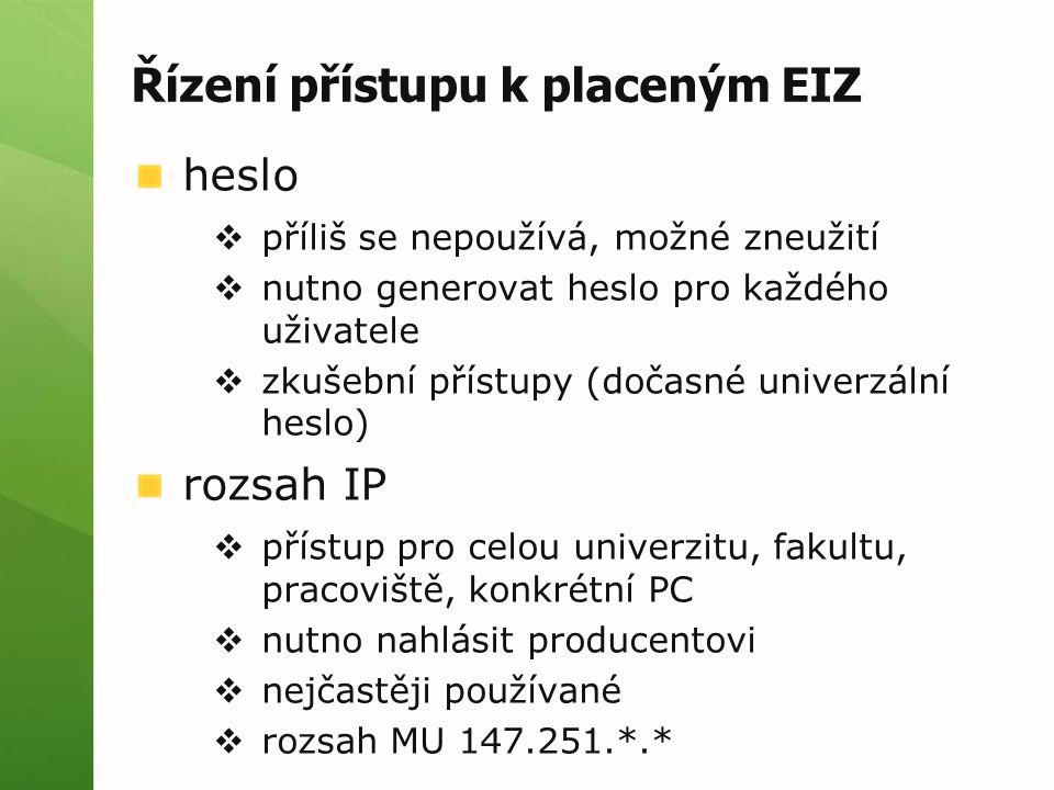 Řízení přístupu k placeným EIZ heslo  příliš se nepoužívá, možné zneužití  nutno generovat heslo pro každého uživatele  zkušební přístupy (dočasné univerzální heslo) rozsah IP  přístup pro celou univerzitu, fakultu, pracoviště, konkrétní PC  nutno nahlásit producentovi  nejčastěji používané  rozsah MU 147.251.*.*