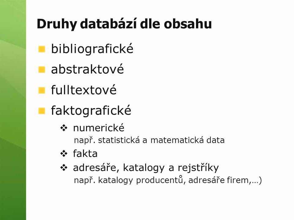Druhy databází dle obsahu bibliografické abstraktové fulltextové faktografické  numerické např.