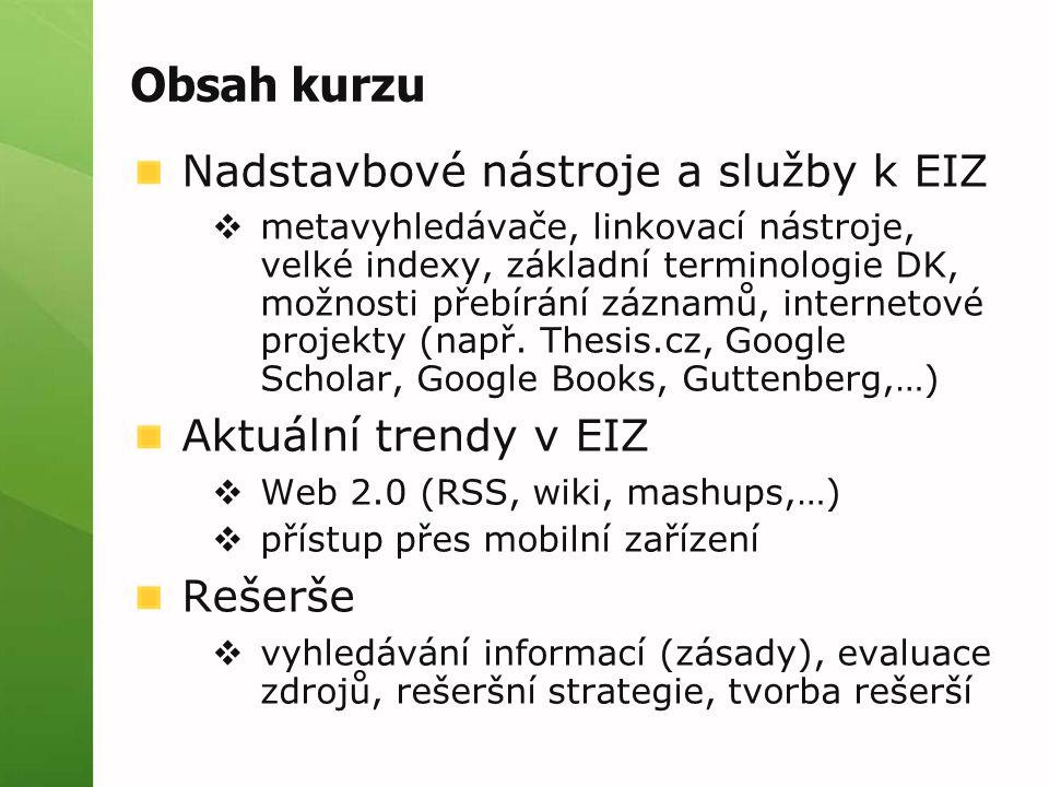 Obsah kurzu Nadstavbové nástroje a služby k EIZ  metavyhledávače, linkovací nástroje, velké indexy, základní terminologie DK, možnosti přebírání záznamů, internetové projekty (např.