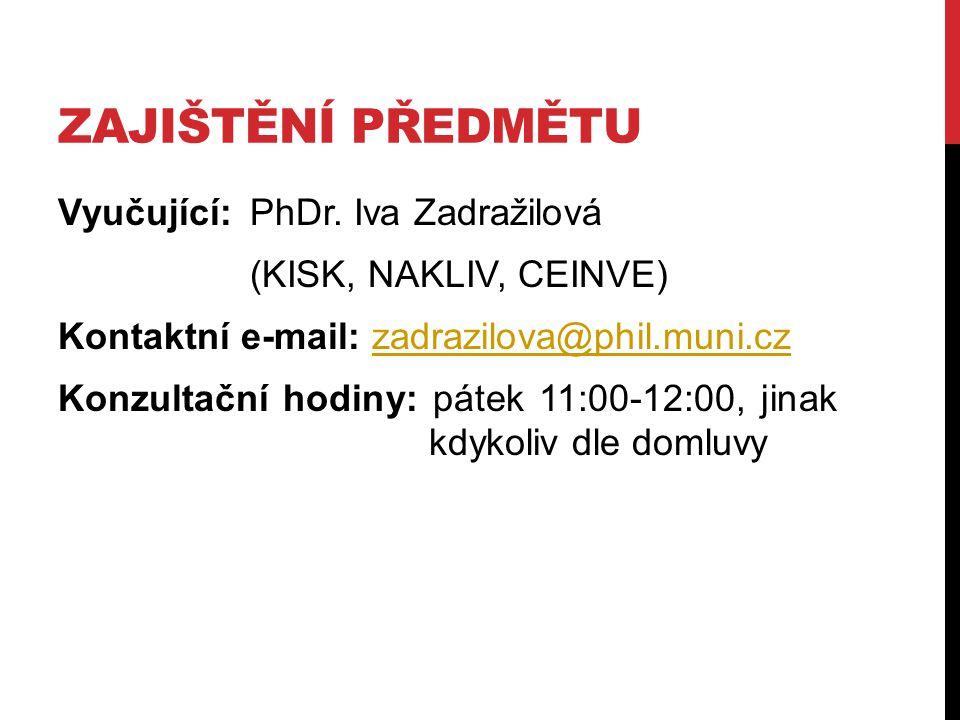 ZAJIŠTĚNÍ PŘEDMĚTU Vyučující: PhDr. Iva Zadražilová (KISK, NAKLIV, CEINVE) Kontaktní e-mail: zadrazilova@phil.muni.czzadrazilova@phil.muni.cz Konzulta