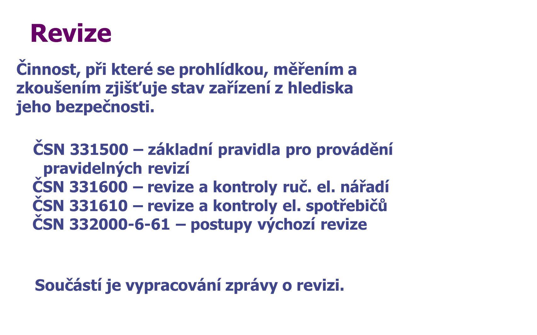 Revize ČSN 331500 – základní pravidla pro provádění pravidelných revizí ČSN 331600 – revize a kontroly ruč. el. nářadí ČSN 331610 – revize a kontroly