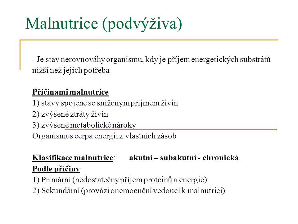 Malnutrice (podvýživa) - Je stav nerovnováhy organismu, kdy je příjem energetických substrátů nižší než jejich potřeba Příčinami malnutrice 1) stavy s