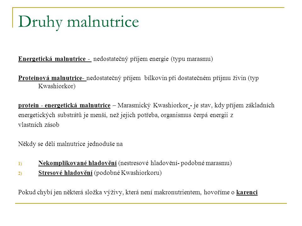 Druhy malnutrice Energetická malnutrice - nedostatečný příjem energie (typu marasmu) Proteinová malnutrice- nedostatečný příjem bílkovin při dostatečn