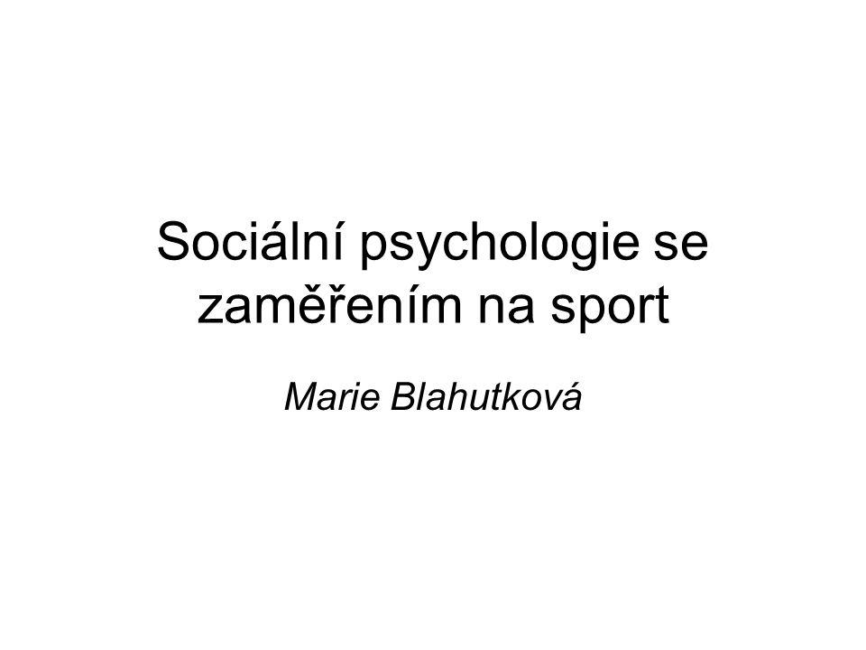 Sociální psychologie se zaměřením na sport Marie Blahutková
