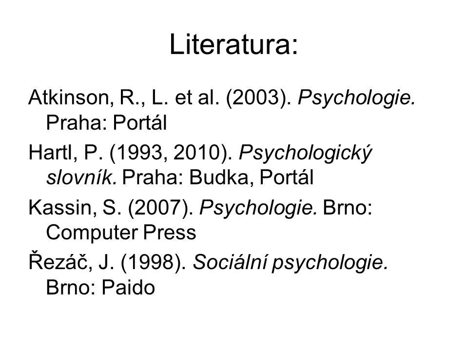 Literatura: Atkinson, R., L. et al. (2003). Psychologie. Praha: Portál Hartl, P. (1993, 2010). Psychologický slovník. Praha: Budka, Portál Kassin, S.