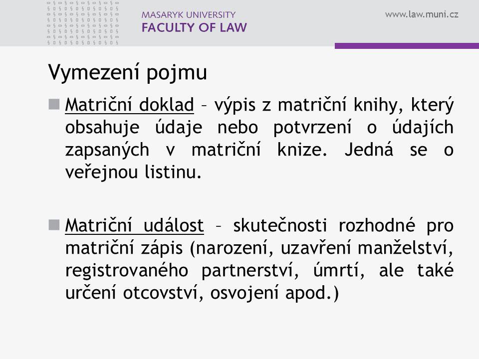 www.law.muni.cz Vymezení pojmu Matriční doklad – výpis z matriční knihy, který obsahuje údaje nebo potvrzení o údajích zapsaných v matriční knize.