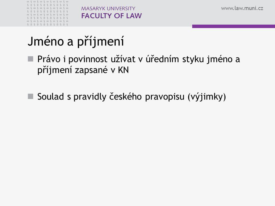 www.law.muni.cz Jméno a příjmení Právo i povinnost užívat v úředním styku jméno a příjmení zapsané v KN Soulad s pravidly českého pravopisu (výjimky)