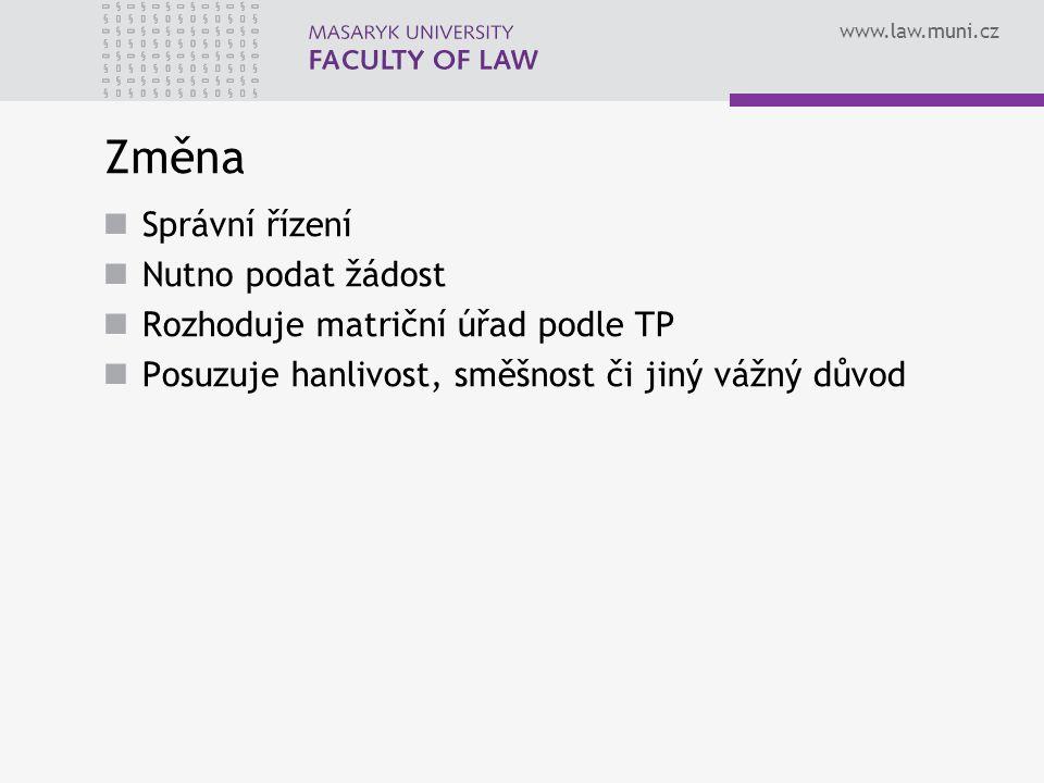 www.law.muni.cz Změna Správní řízení Nutno podat žádost Rozhoduje matriční úřad podle TP Posuzuje hanlivost, směšnost či jiný vážný důvod