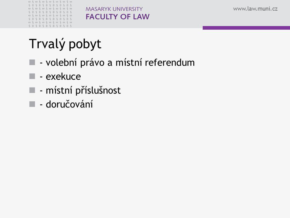www.law.muni.cz Trvalý pobyt - volební právo a místní referendum - exekuce - místní příslušnost - doručování