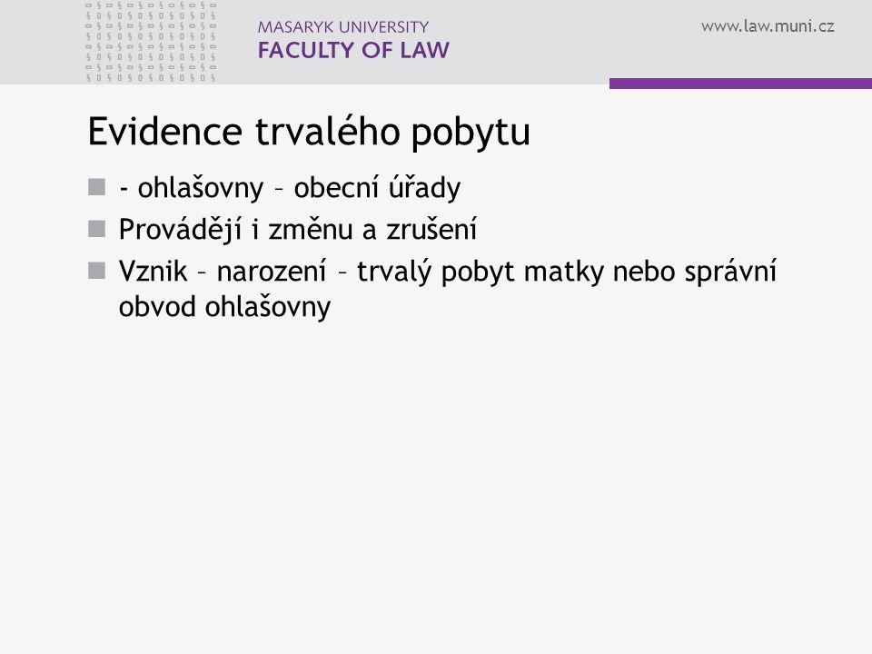 www.law.muni.cz Evidence trvalého pobytu - ohlašovny – obecní úřady Provádějí i změnu a zrušení Vznik – narození – trvalý pobyt matky nebo správní obvod ohlašovny