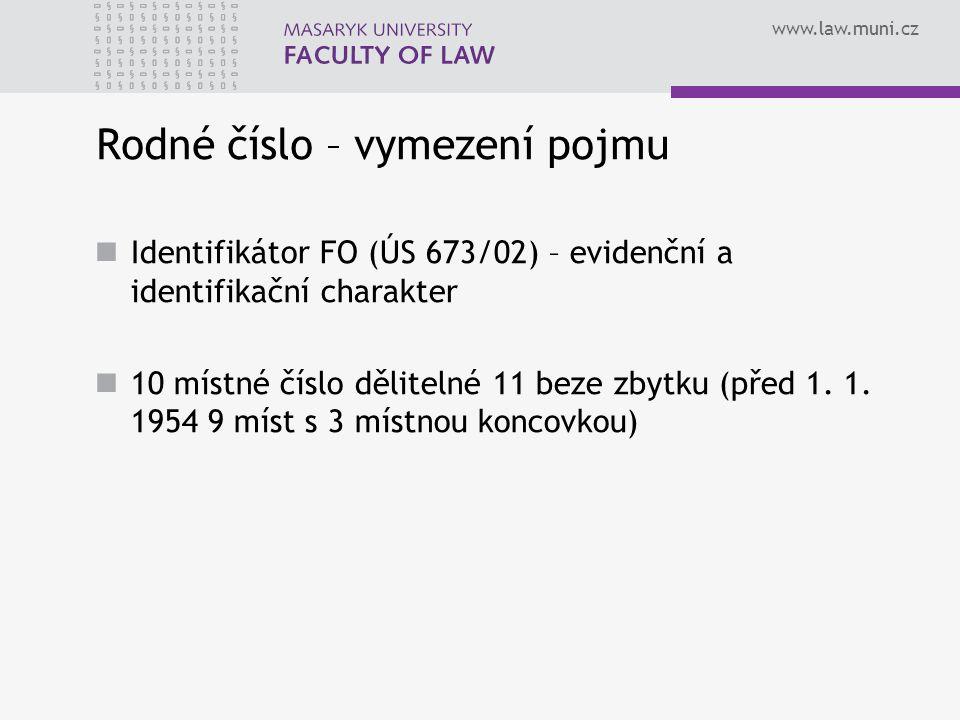 www.law.muni.cz Rodné číslo – vymezení pojmu Identifikátor FO (ÚS 673/02) – evidenční a identifikační charakter 10 místné číslo dělitelné 11 beze zbytku (před 1.