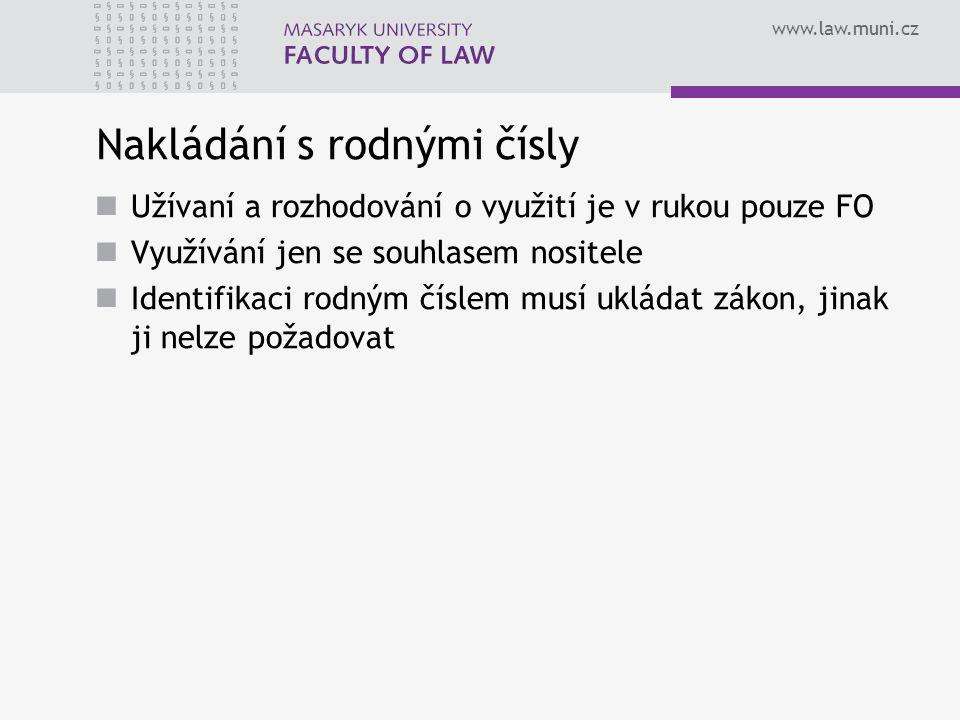 www.law.muni.cz Nakládání s rodnými čísly Užívaní a rozhodování o využití je v rukou pouze FO Využívání jen se souhlasem nositele Identifikaci rodným číslem musí ukládat zákon, jinak ji nelze požadovat