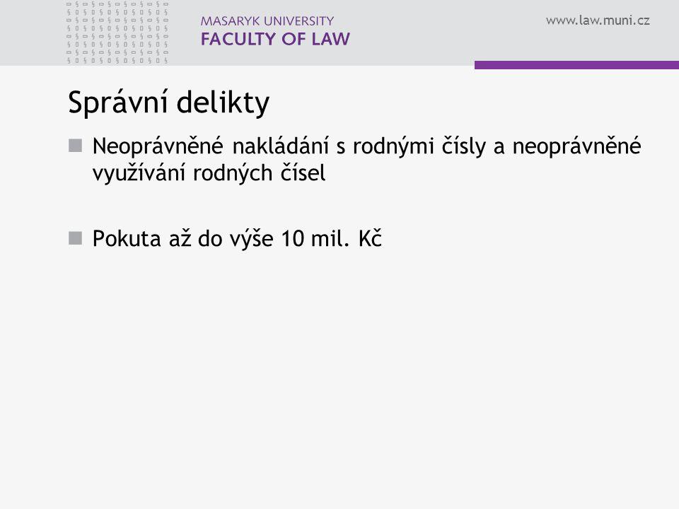 www.law.muni.cz Správní delikty Neoprávněné nakládání s rodnými čísly a neoprávněné využívání rodných čísel Pokuta až do výše 10 mil.
