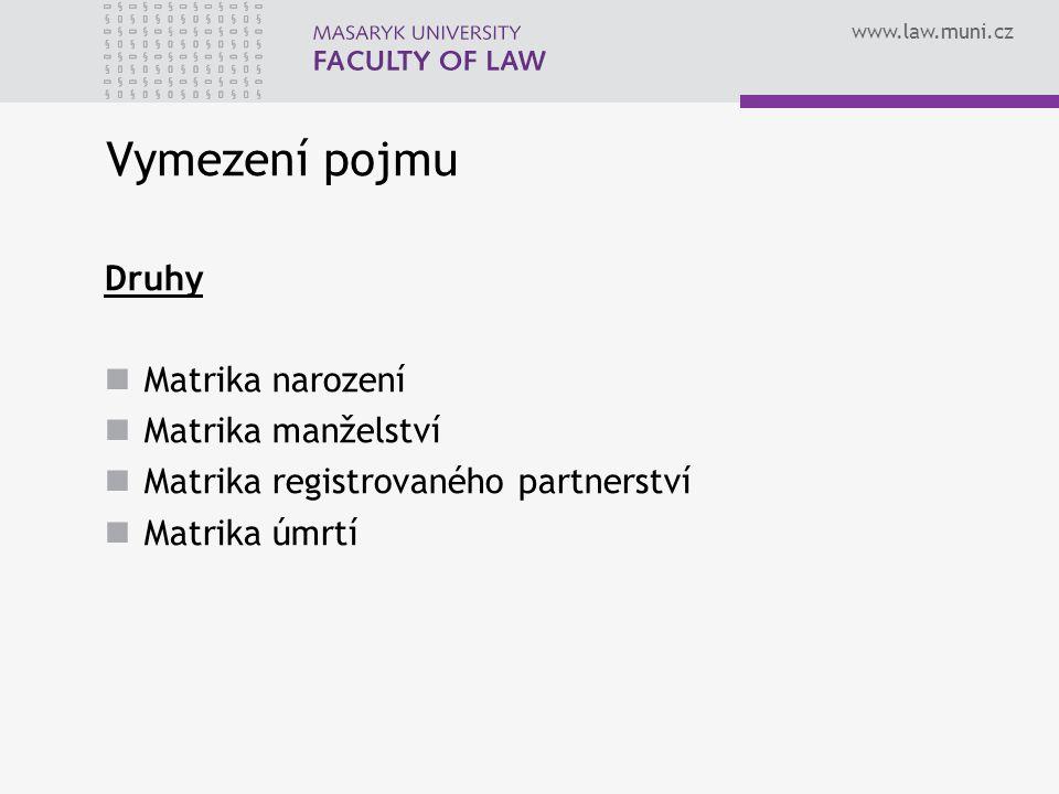 www.law.muni.cz Vymezení pojmu Druhy Matrika narození Matrika manželství Matrika registrovaného partnerství Matrika úmrtí