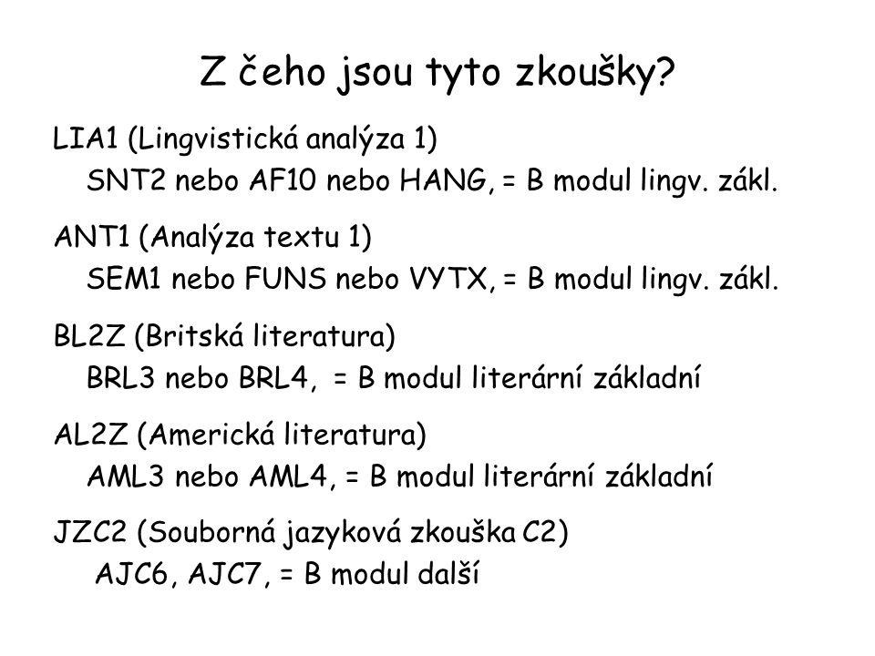 Z čeho jsou tyto zkoušky? LIA1 (Lingvistická analýza 1) SNT2 nebo AF10 nebo HANG, = B modul lingv. zákl. ANT1 (Analýza textu 1) SEM1 nebo FUNS nebo VY